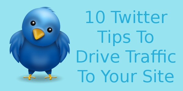 10 Twitter Tips To Drive Traffic To Your Site
