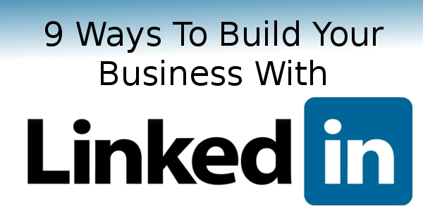 9 Ways To Build Your Business With LinkedIn Thumbnail