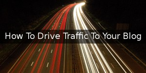 How To Drive Traffic To Your Blog Thumbnail