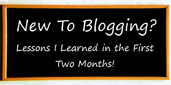 New to Blogging? Lessons I Learned in the First Two Months!