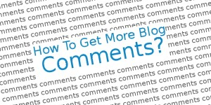 How To Get More Blog Comments?