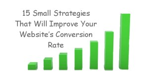 15 Small Strategies That Will Improve Your Website's Conversion Rate
