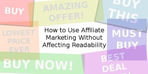 How to Use Affiliate Marketing Without Affecting Readability