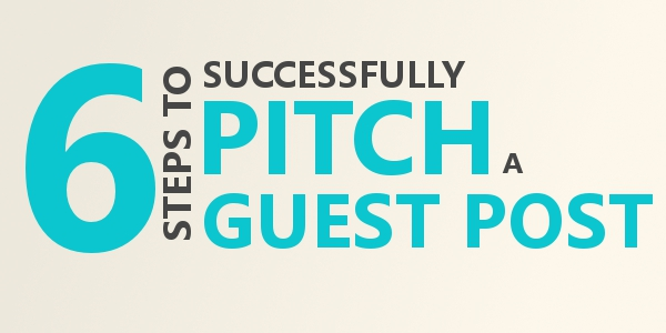 6 Steps To Successfully Pitch A Guest Post