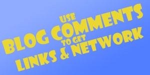 Use Blog Comments To Get Links & Network