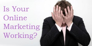 Is Your Online Marketing Working?