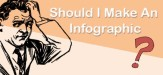 Should-I-Make-An-Infographic_OPT