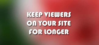 3 Simple Yet Effective Ways To Keep Viewers On Your Site For Longer