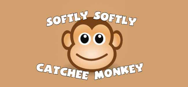 The Softly Softly Catchee Monkey Approach To Blogging
